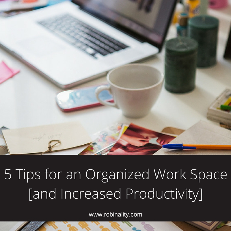 5 Tips for an Organized Work Space [and Increased Productivity] 1