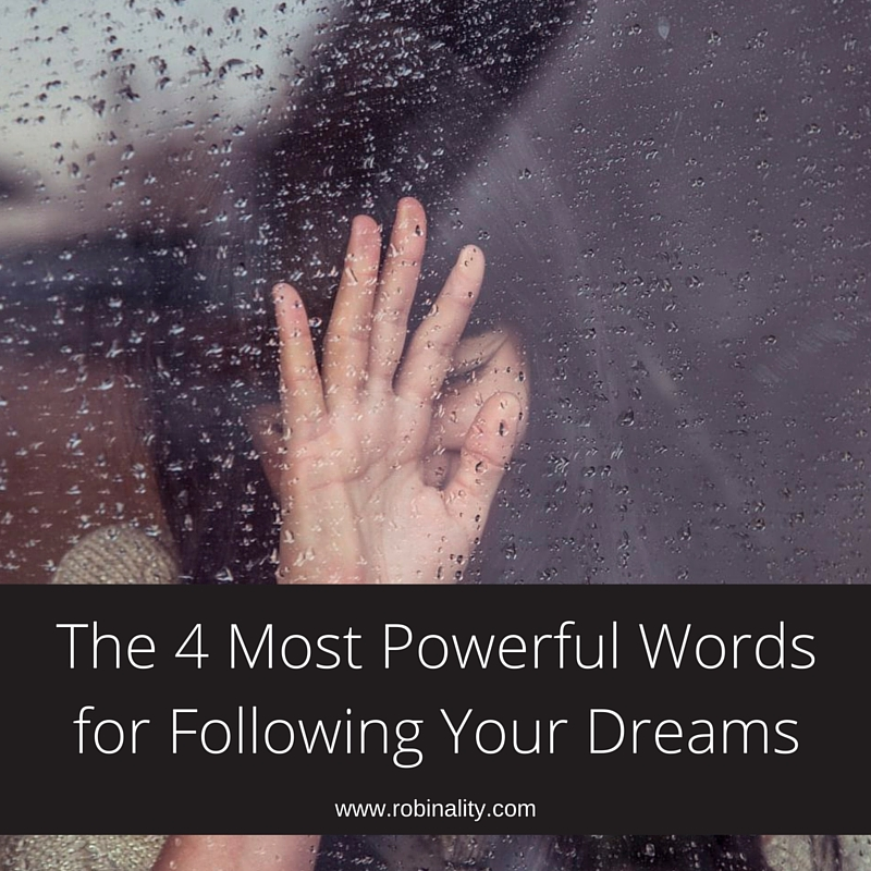 The 4 Most Powerful Words for Following Your Dreams