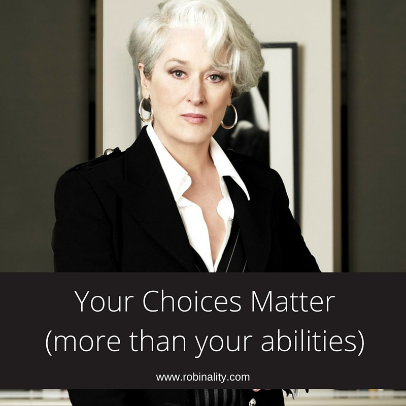YOUR CHOICES MATTER (MORE THAN YOUR ABILITIES)