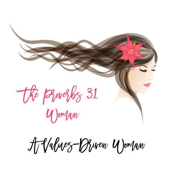 THE PROVERBS 31 WOMAN: A VALUES-DRIVEN WOMAN