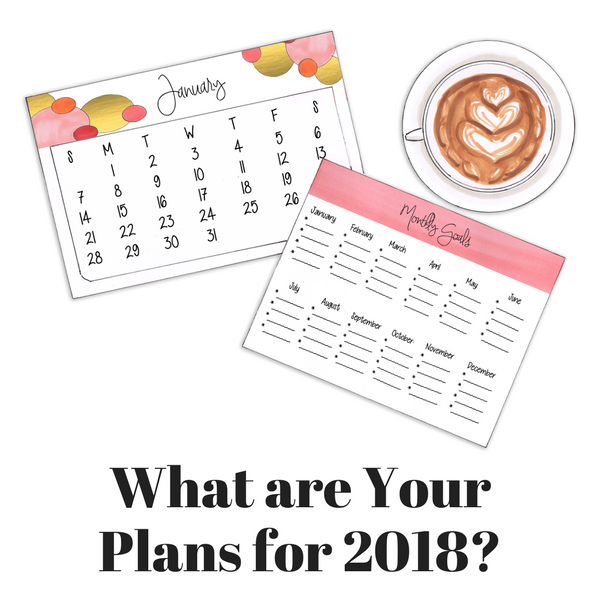 WHAT ARE YOUR PLANS FOR 2018?