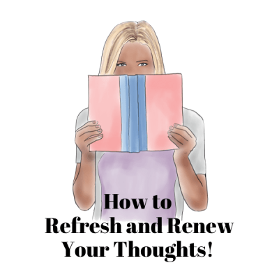 How to Refresh and Renew Your Thoughts