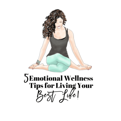 5 Emotional Wellness Tips for Living Your Best Life!