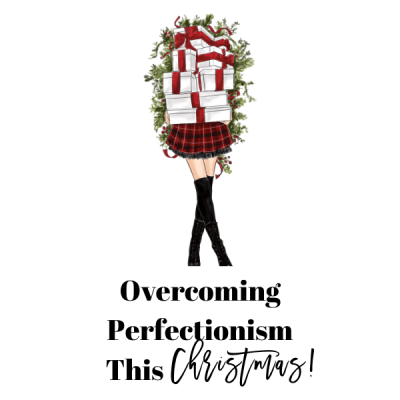 Overcoming Perfectionism This Christmas!