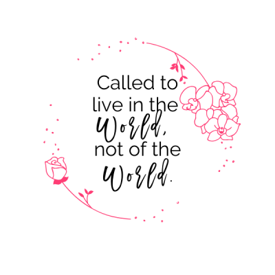 Called to Live in the World, Not of the World