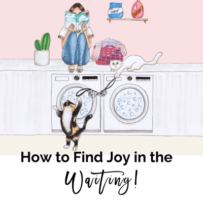 How to Find Joy in the Waiting