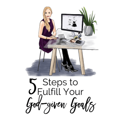 5 Effective Steps to Fulfill Your God-given Goals!