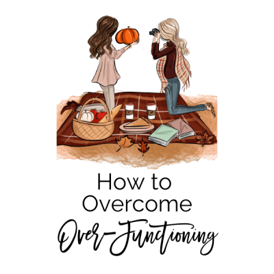 How to Overcome Over- Functioning