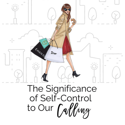 The Significance of Self-Control to Our Calling