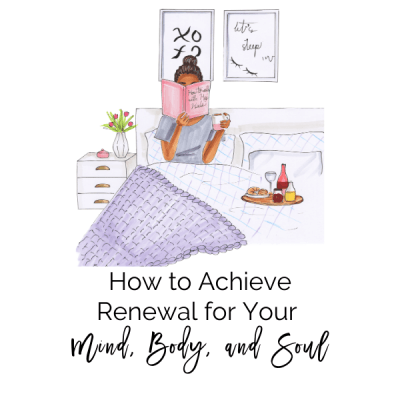How to Achieve Renewal for Your Mind, Body, and Soul