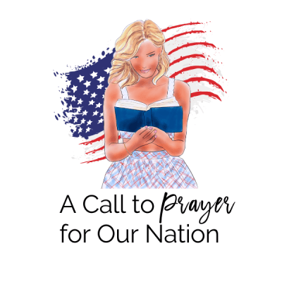 A Call to Prayer for Our Nation and Our Nation's Leaders