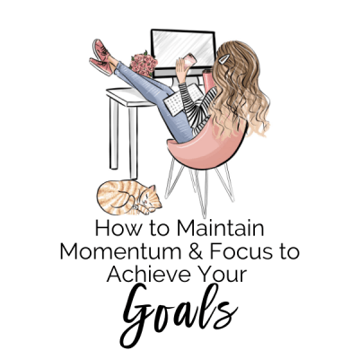 How to Maintain Momentum & Focus to Achieve Your Goals