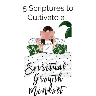 5 Scriptures to Cultivate a Spiritual Growth Mindset