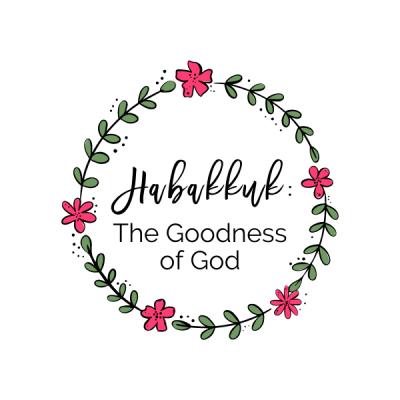 Habakkuk: The Goodness of God